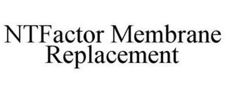 NTFACTOR MEMBRANE REPLACEMENT