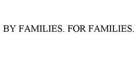 BY FAMILIES. FOR FAMILIES.