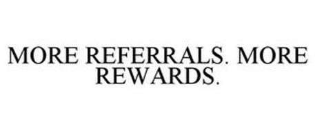 MORE REFERRALS. MORE REWARDS.