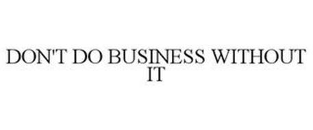 DON'T DO BUSINESS WITHOUT IT