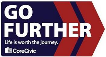 GO FURTHER LIFE IS WORTH THE JOURNEY. CORECIVIC