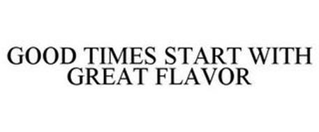 GOOD TIMES START WITH GREAT FLAVOR