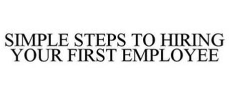 SIMPLE STEPS TO HIRING YOUR FIRST EMPLOYEE