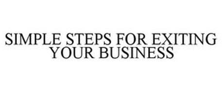 SIMPLE STEPS FOR EXITING YOUR BUSINESS