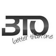 BTO BETTER THAN ONE