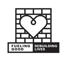 FUELING GOOD REBUILDING LIVES