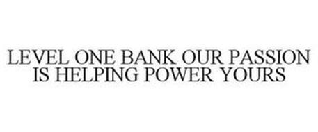 LEVEL ONE BANK OUR PASSION IS HELPING POWER YOURS