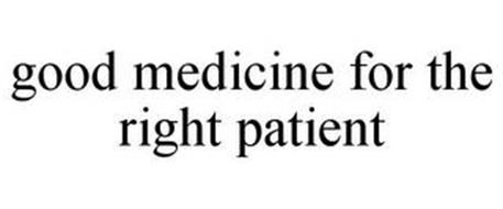 GOOD MEDICINE FOR THE RIGHT PATIENT