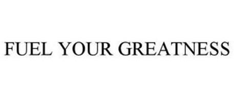 FUEL YOUR GREATNESS