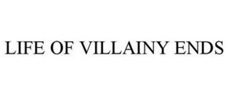 LIFE OF VILLAINY ENDS