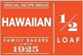 SPECIAL RECIPE BREAD HAWAIIAN FAMILY BAKERS SINCE 1925 1/2 LOAF