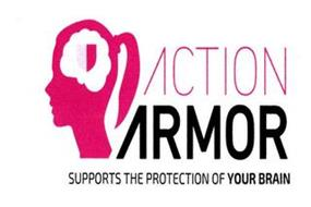 ACTION ARMOR SUPPORTS THE PROTECTION OF YOUR BRAIN