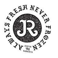 JR JUSTIN ROBERTS 44 ALWAYS FRESH NEVERFROZEN