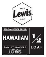 LEWIS BAKE SHOP SPECIAL RECIPE BREAD HAWAIIAN FAMILY BAKERS SINCE 1925 1/2 LOAF