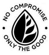 NO COMPROMISE · ONLY THE GOOD ·