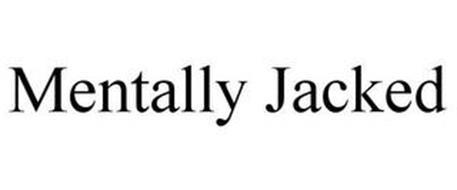 MENTALLY JACKED