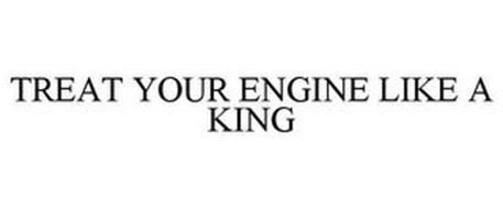 TREAT YOUR ENGINE LIKE A KING