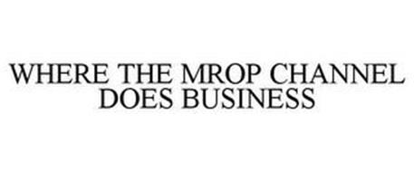 WHERE THE MROP CHANNEL DOES BUSINESS