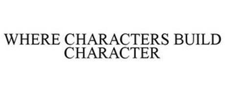 WHERE CHARACTERS BUILD CHARACTER
