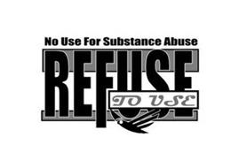 NO USE FOR SUBSTANCE ABUSE REFUSE TO USE