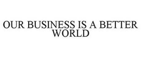 OUR BUSINESS IS A BETTER WORLD