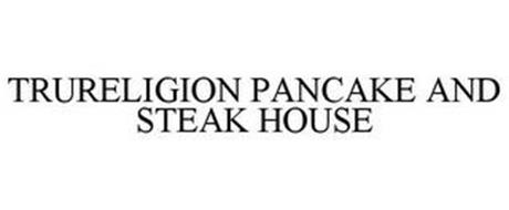 TRURELIGION PANCAKE AND STEAK HOUSE
