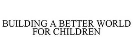 BUILDING A BETTER WORLD FOR CHILDREN