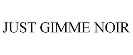 JUST GIMME NOIR
