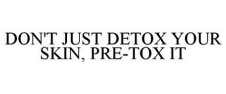 DON'T JUST DETOX YOUR SKIN, PRE-TOX IT