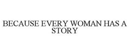 BECAUSE EVERY WOMAN HAS A STORY