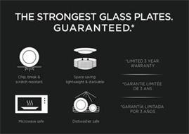 THE STRONGEST GLASS PLATES GUARANTEED CHIP BREAK & SCRATCH RESISTANT MICROWAVE SAFE SPACE SAVING LIGHTWEIGHT & STACKABLE DISHWASHER SAFE LIMITED 3 YEAR WARRANTY GARANTIE LIMITEE DE 3 ANS GARANTIA LIMITADA POR 3 ANOS