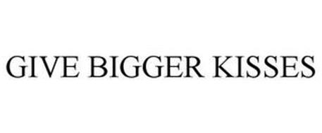 GIVE BIGGER KISSES
