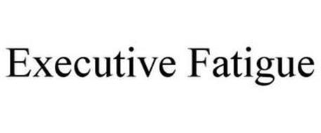 EXECUTIVE FATIGUE