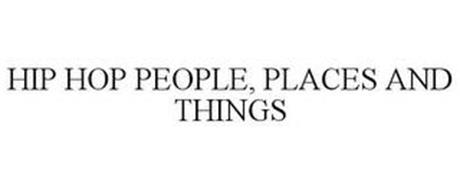 HIP HOP PEOPLE, PLACES AND THINGS