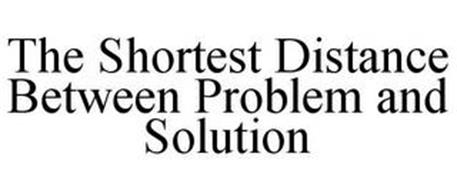 THE SHORTEST DISTANCE BETWEEN PROBLEM AND SOLUTION
