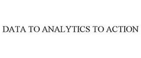 DATA TO ANALYTICS TO ACTION
