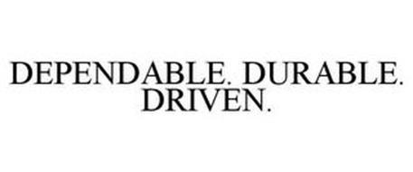 DEPENDABLE. DURABLE. DRIVEN.