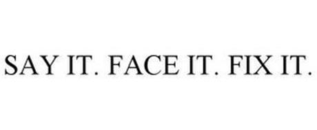 SAY IT. FACE IT. FIX IT.