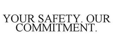 YOUR SAFETY. OUR COMMITMENT.