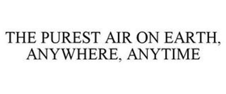 THE PUREST AIR ON EARTH, ANYWHERE, ANYTIME