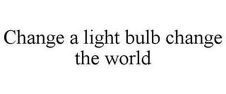 CHANGE A LIGHT BULB CHANGE THE WORLD