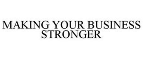 MAKING YOUR BUSINESS STRONGER