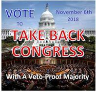 VOTE TO TAKE BACK CONGRESS WITH A VETO-PROOF MAJORITY NOVEMBER 6TH, 2018