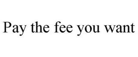 PAY THE FEE YOU WANT