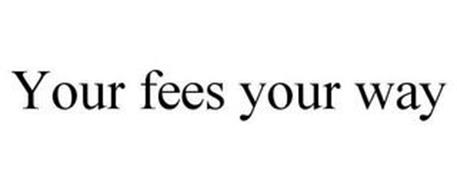 YOUR FEES YOUR WAY