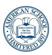 AMERICAN SCHOOL CHARTERED 1897 EDUCATION:THE KEY TO SUCCESS