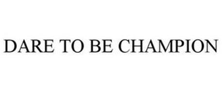 DARE TO BE CHAMPION