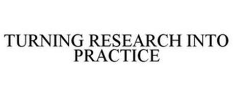 TURNING RESEARCH INTO PRACTICE