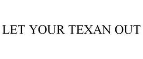 LET YOUR TEXAN OUT