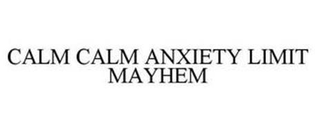 CALM CALM ANXIETY LIMIT MAYHEM